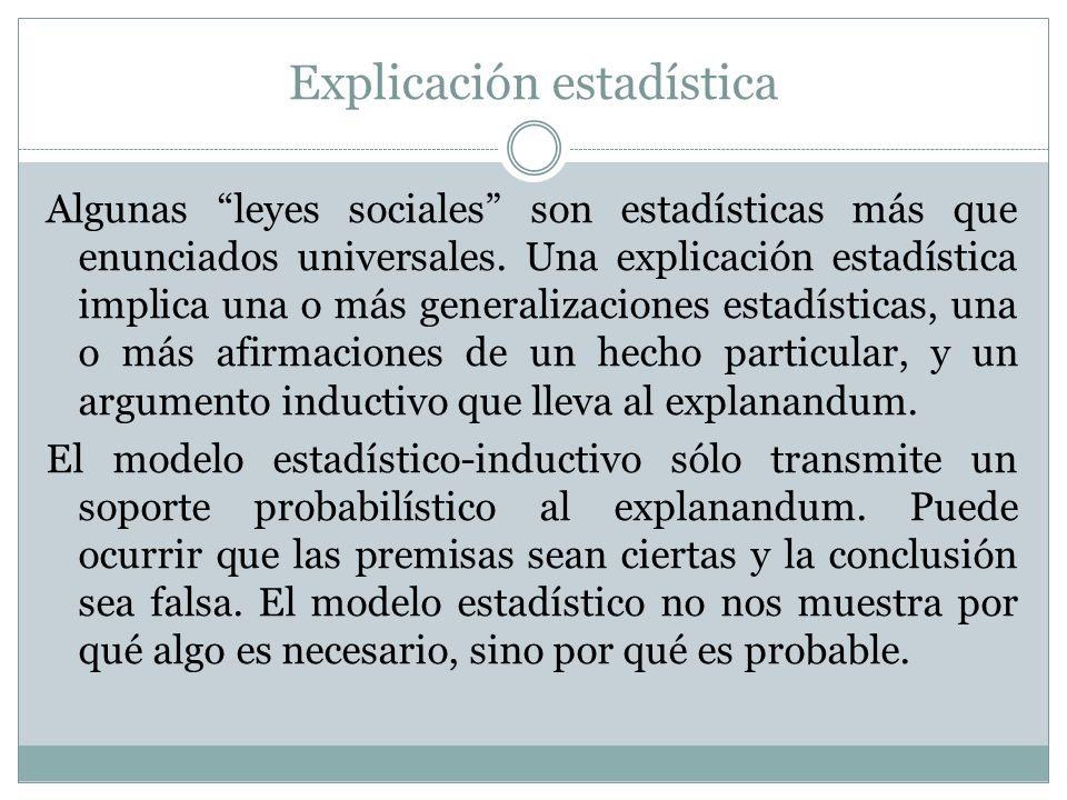 Explicación estadística Algunas leyes sociales son estadísticas más que enunciados universales. Una explicación estadística implica una o más generali