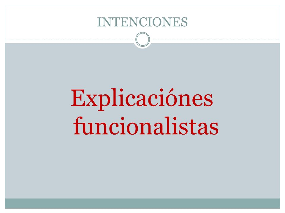 INTENCIONES Explicaciónes funcionalistas