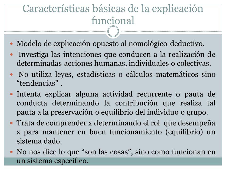 Características básicas de la explicación funcional Modelo de explicación opuesto al nomológico-deductivo. Investiga las intenciones que conducen a la