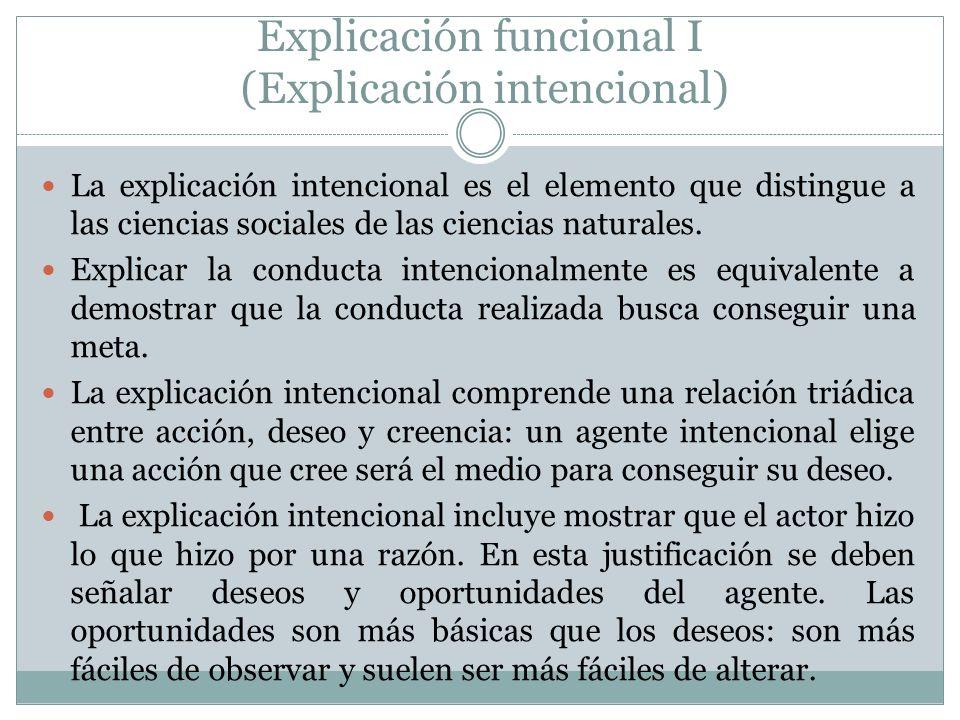 Explicación funcional I (Explicación intencional) La explicación intencional es el elemento que distingue a las ciencias sociales de las ciencias natu
