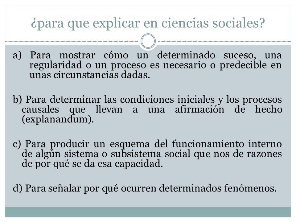 ¿para que explicar en ciencias sociales? a) Para mostrar cómo un determinado suceso, una regularidad o un proceso es necesario o predecible en unas ci