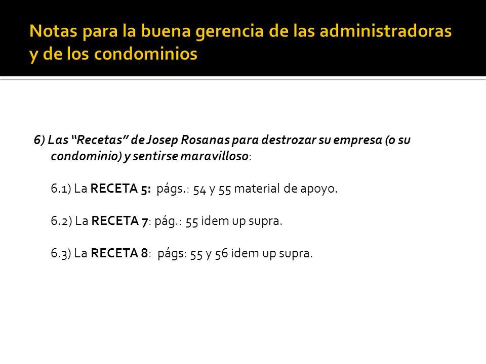 6) Las Recetas de Josep Rosanas para destrozar su empresa (o su condominio) y sentirse maravilloso: 6.1) La RECETA 5: págs.: 54 y 55 material de apoyo.