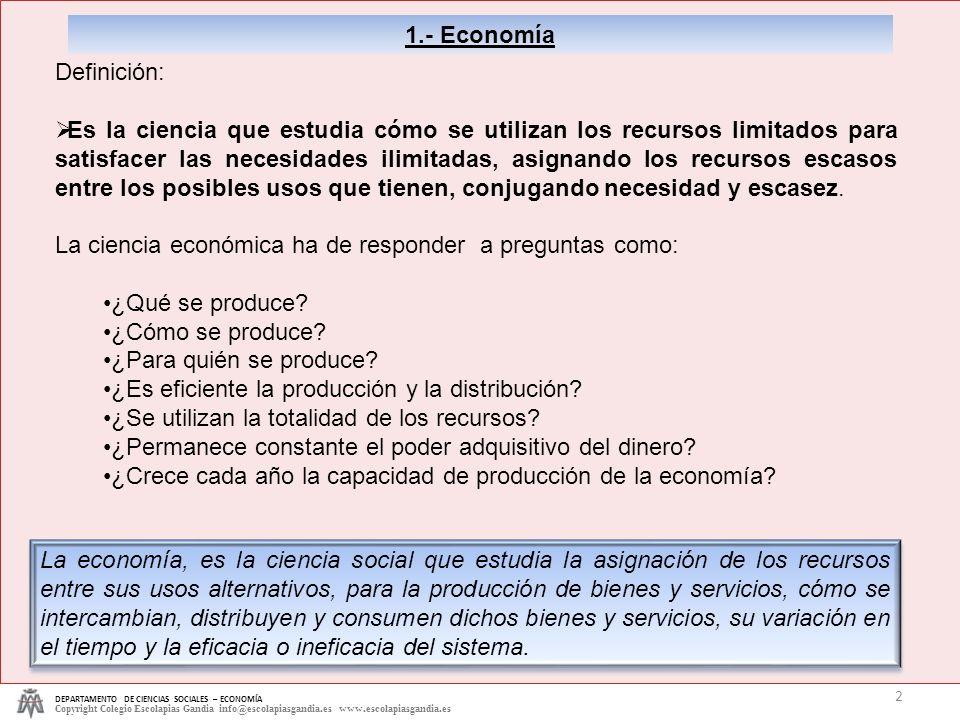 DEPARTAMENTO DE CIENCIAS SOCIALES – ECONOMÍA Copyright Colegio Escolapias Gandia info@escolapiasgandia.es www.escolapiasgandia.es 2 1.- Economía Defin