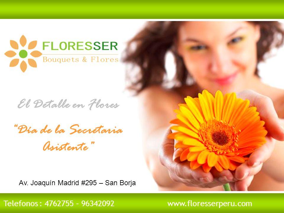 Telefonos : 4762755 – 96342092 www.floresserperu.com Av. Joaquín Madrid #295 – San Borja El Detalle en Flores Día de la Secretaria Asistente