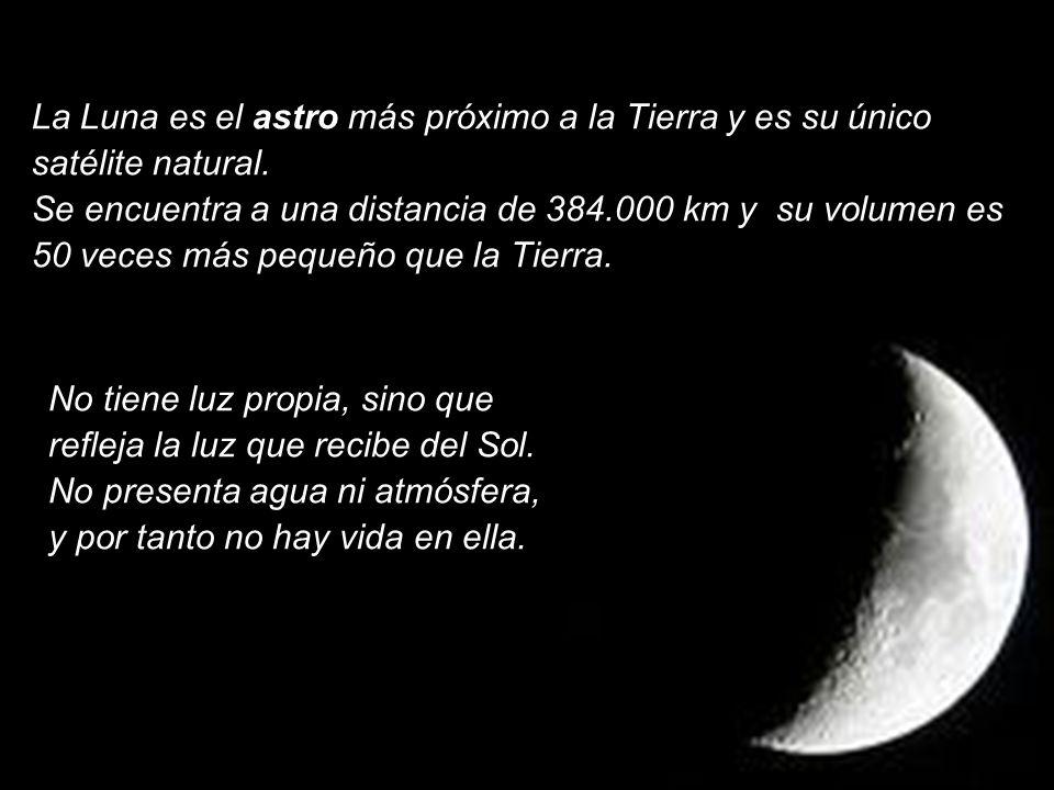 La Luna es el astro más próximo a la Tierra y es su único satélite natural. Se encuentra a una distancia de 384.000 km y su volumen es 50 veces más pe