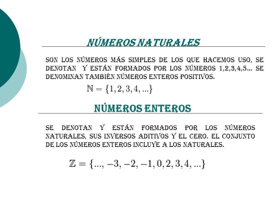 Números Naturales Son los números más simples de los que hacemos uso, se denotan y están formados por los números 1,2,3,4,5... Se denominan también nú