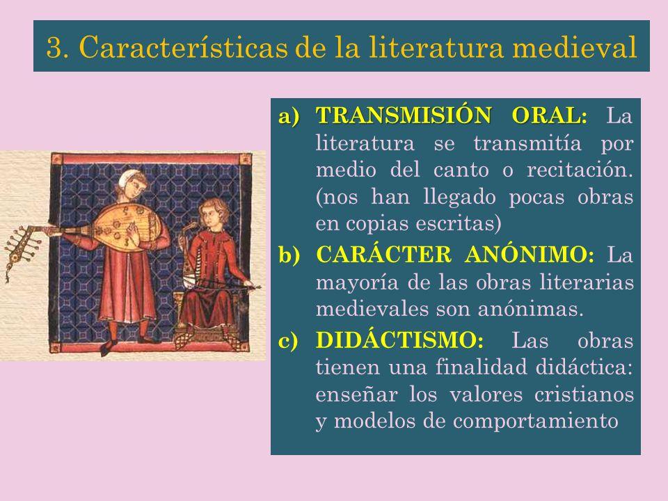 a) TRANSMISIÓN ORAL a) TRANSMISIÓN ORAL: La literatura se transmitía por medio del canto o recitación. (nos han llegado pocas obras en copias escritas