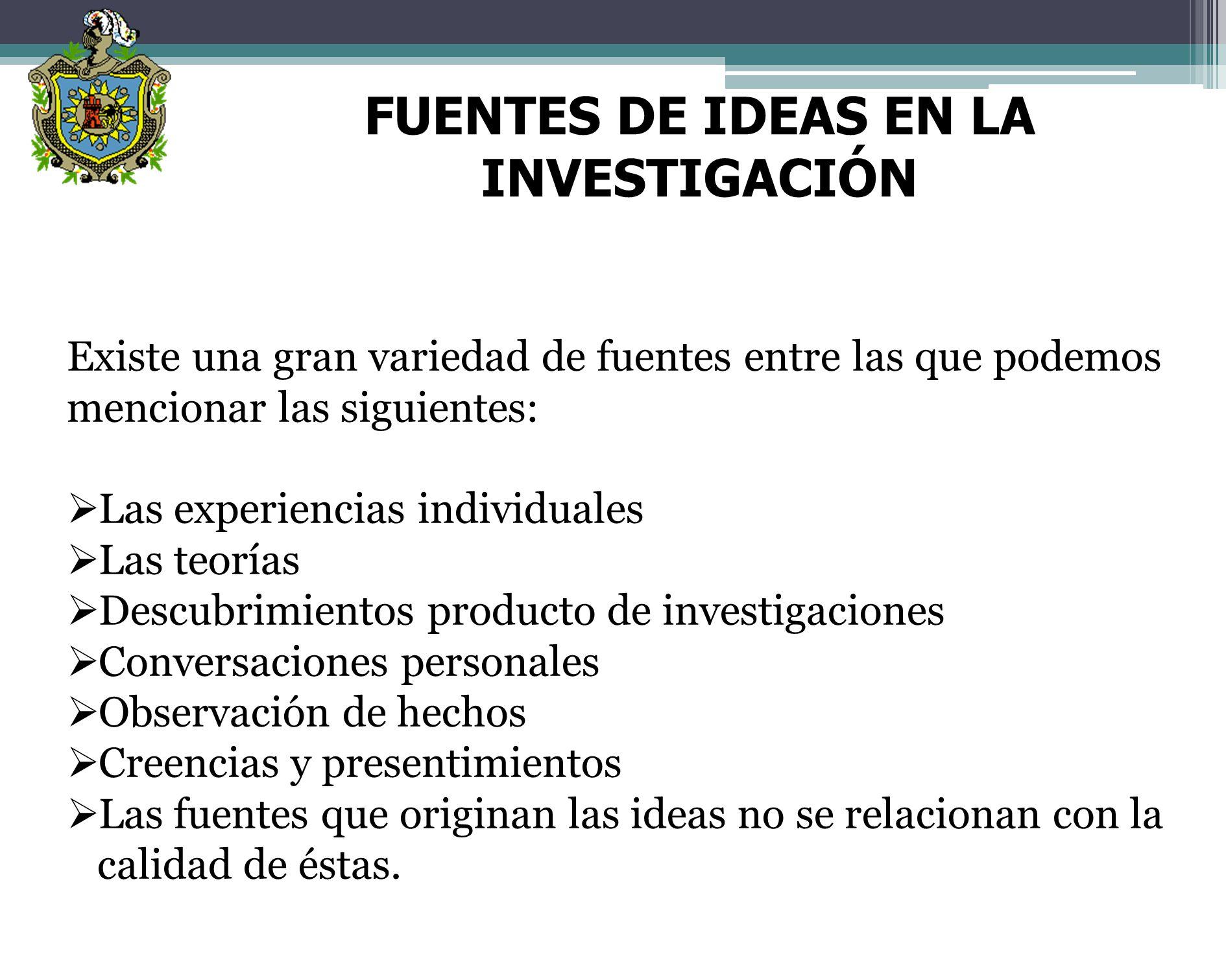 ORIGEN DE LAS INVESTIGACIONES Las investigaciones se originan en ideas Para iniciar una investigación siempre se necesita una idea Hasta la fecha no s