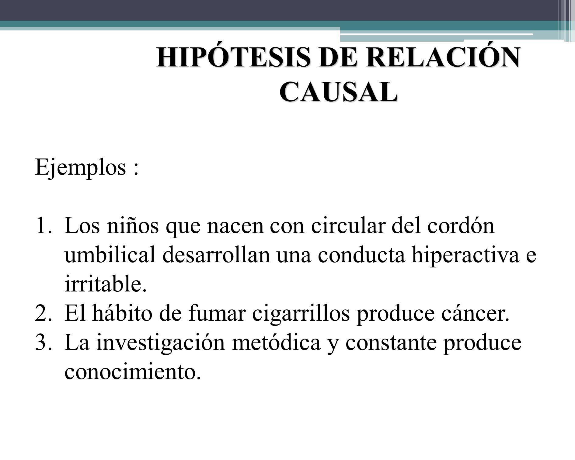 TIPO DE HIPÓTESIS 3. HIPÓTESIS DE RELACIÓN CAUSAL : - Son las que permiten explicar y predecir los hechos y fenómenos con determinados márgenes de err