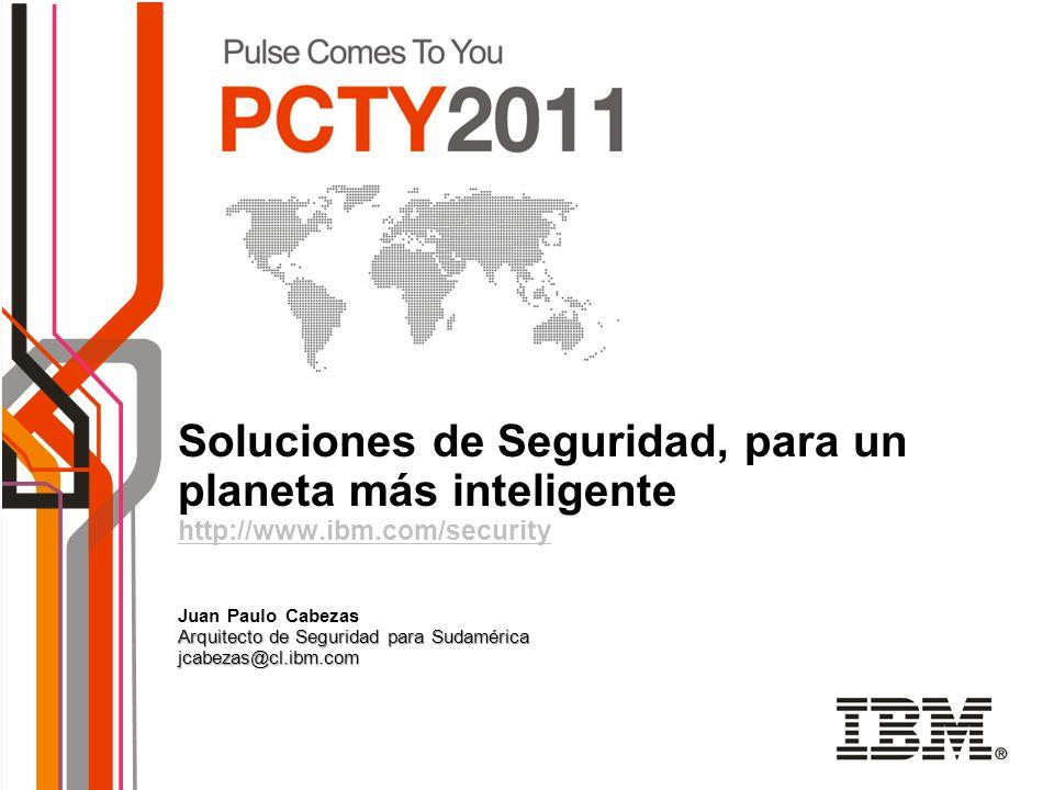 Arquitecto de Seguridad para Sudamérica jcabezas@cl.ibm.com Soluciones de Seguridad, para un planeta más inteligente http://www.ibm.com/security Juan