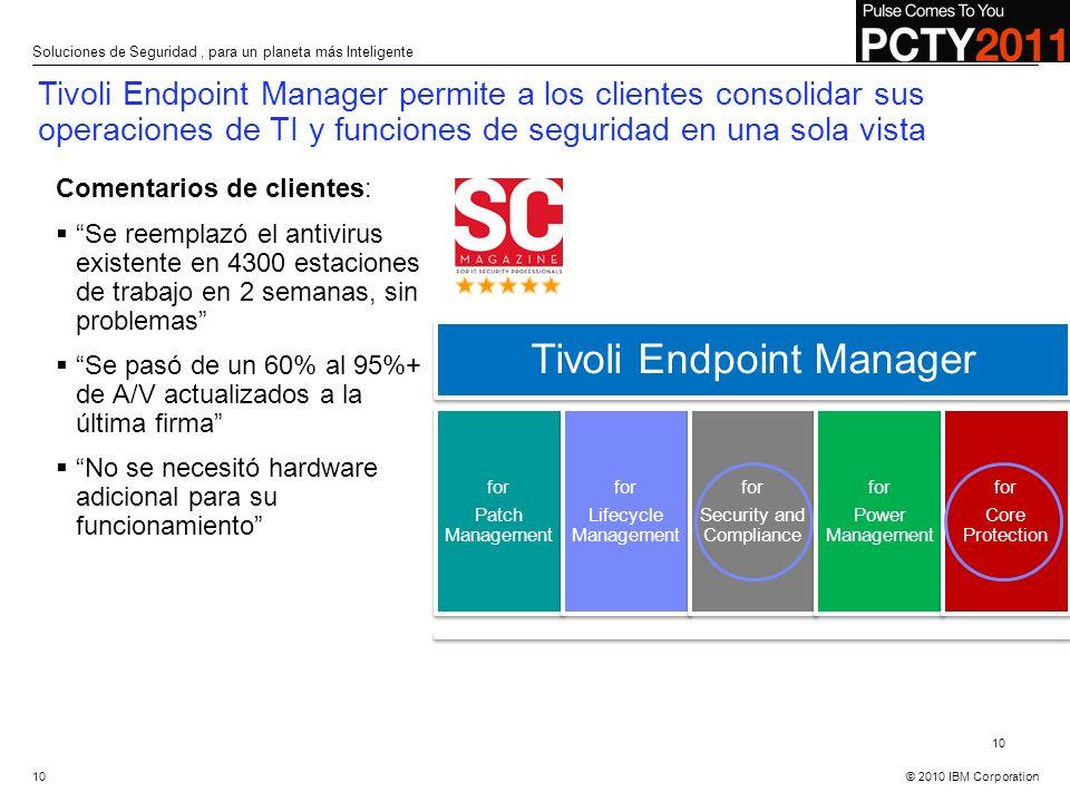 © 2010 IBM Corporation 10 Tivoli Endpoint Manager permite a los clientes consolidar sus operaciones de TI y funciones de seguridad en una sola vista T