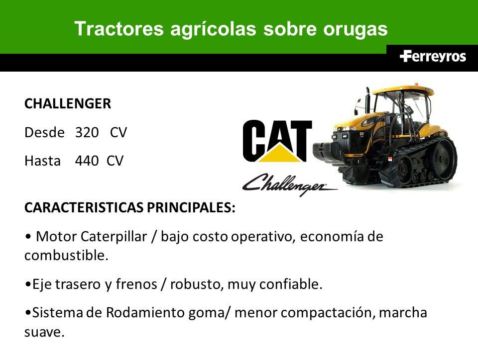 Tractores agrícolas sobre orugas CHALLENGER Desde 320 CV Hasta 440 CV CARACTERISTICAS PRINCIPALES: Motor Caterpillar / bajo costo operativo, economía