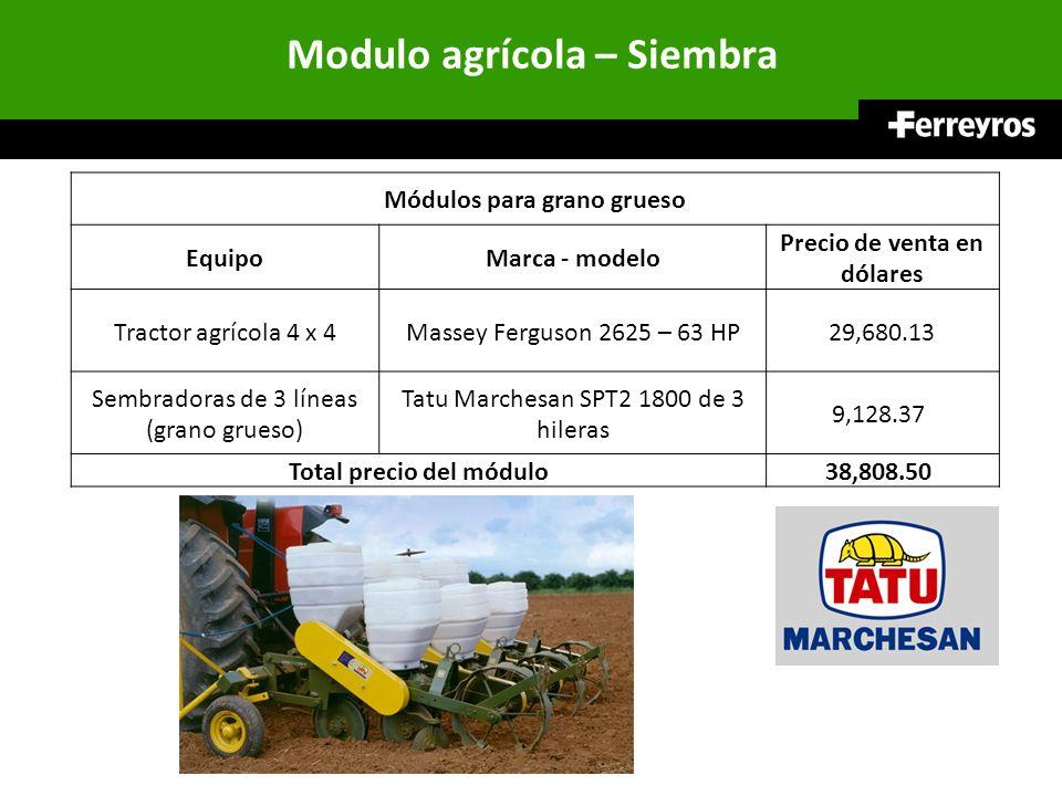 Modulo agrícola – Siembra Módulos para grano grueso EquipoMarca - modelo Precio de venta en dólares Tractor agrícola 4 x 4Massey Ferguson 2625 – 63 HP