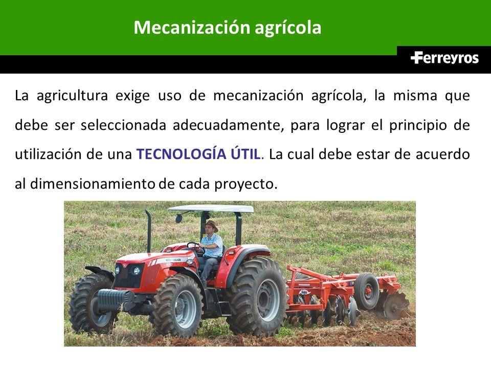 La agricultura exige uso de mecanización agrícola, la misma que debe ser seleccionada adecuadamente, para lograr el principio de utilización de una TE