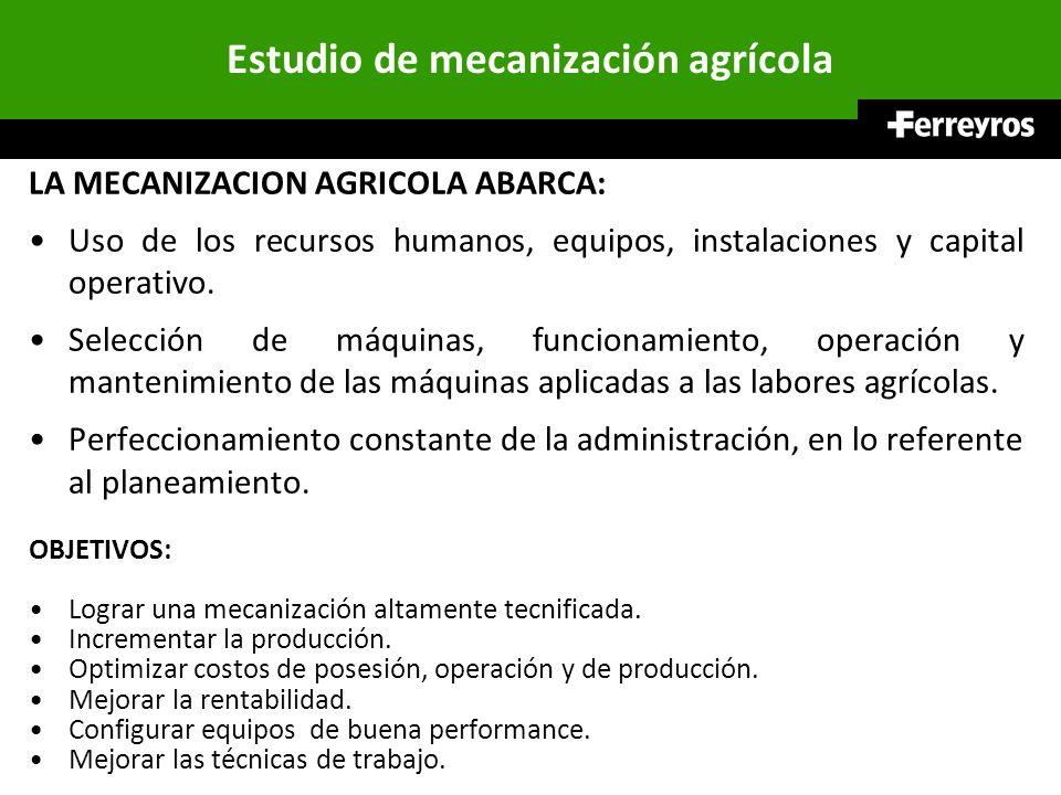 Estudio de mecanización agrícola LA MECANIZACION AGRICOLA ABARCA: Uso de los recursos humanos, equipos, instalaciones y capital operativo. Selección d