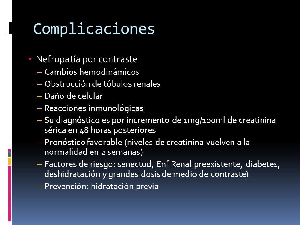 Complicaciones Nefropatía por contraste – Cambios hemodinámicos – Obstrucción de túbulos renales – Daño de celular – Reacciones inmunológicas – Su dia
