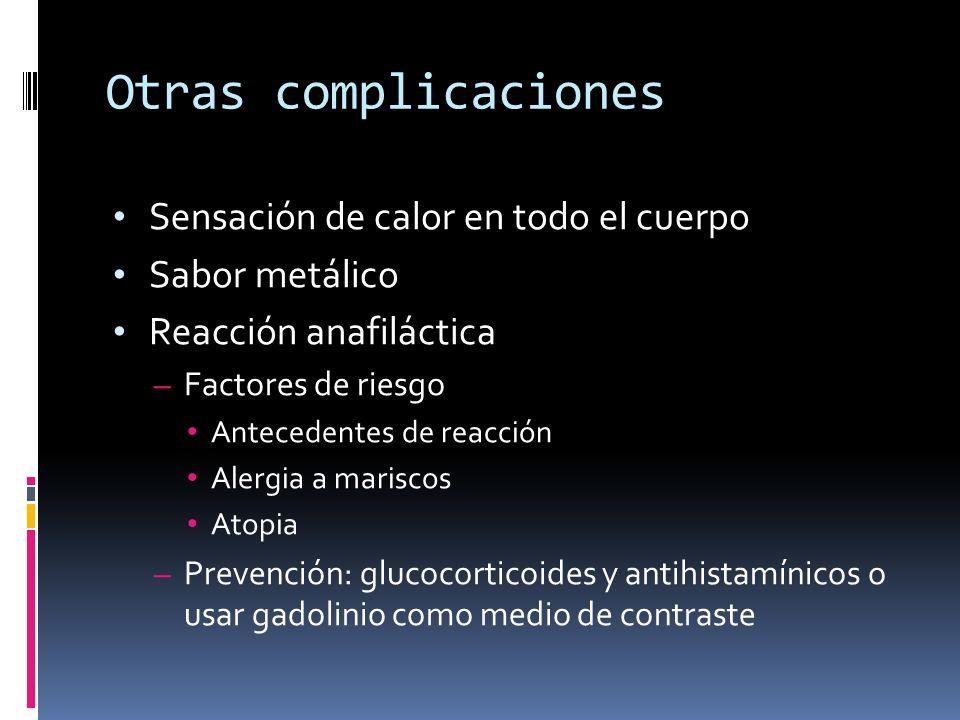 Otras complicaciones Sensación de calor en todo el cuerpo Sabor metálico Reacción anafiláctica – Factores de riesgo Antecedentes de reacción Alergia a