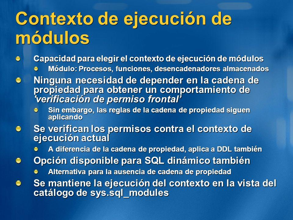 Contexto de ejecución de módulos Capacidad para elegir el contexto de ejecución de módulos Módulo: Procesos, funciones, desencadenadores almacenados N