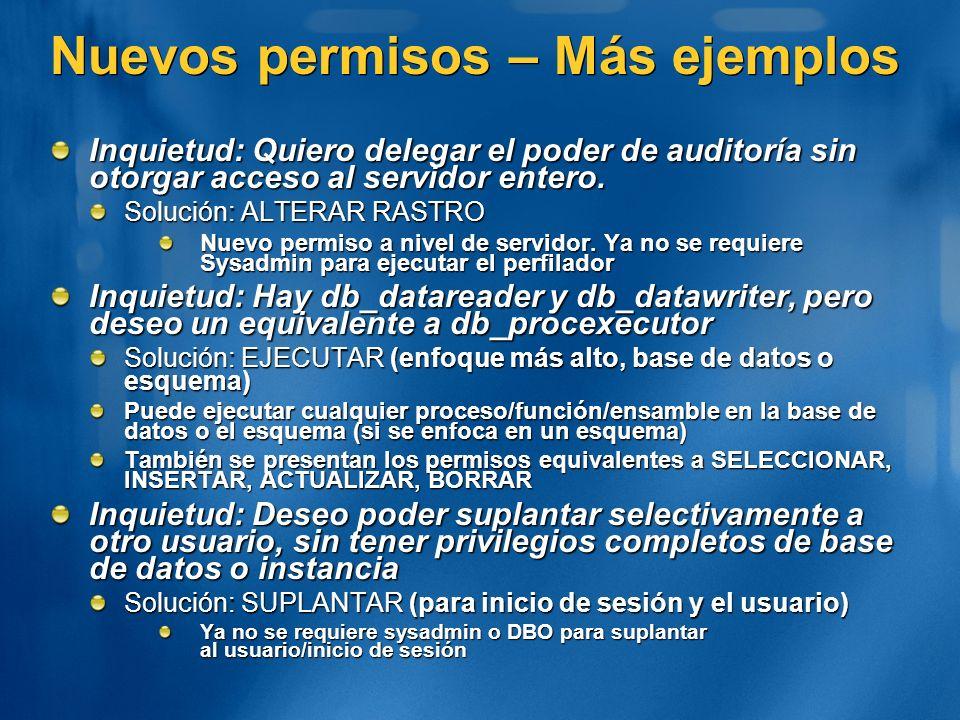 Nuevos permisos – Más ejemplos Inquietud: Quiero delegar el poder de auditoría sin otorgar acceso al servidor entero. Solución: ALTERAR RASTRO Nuevo p