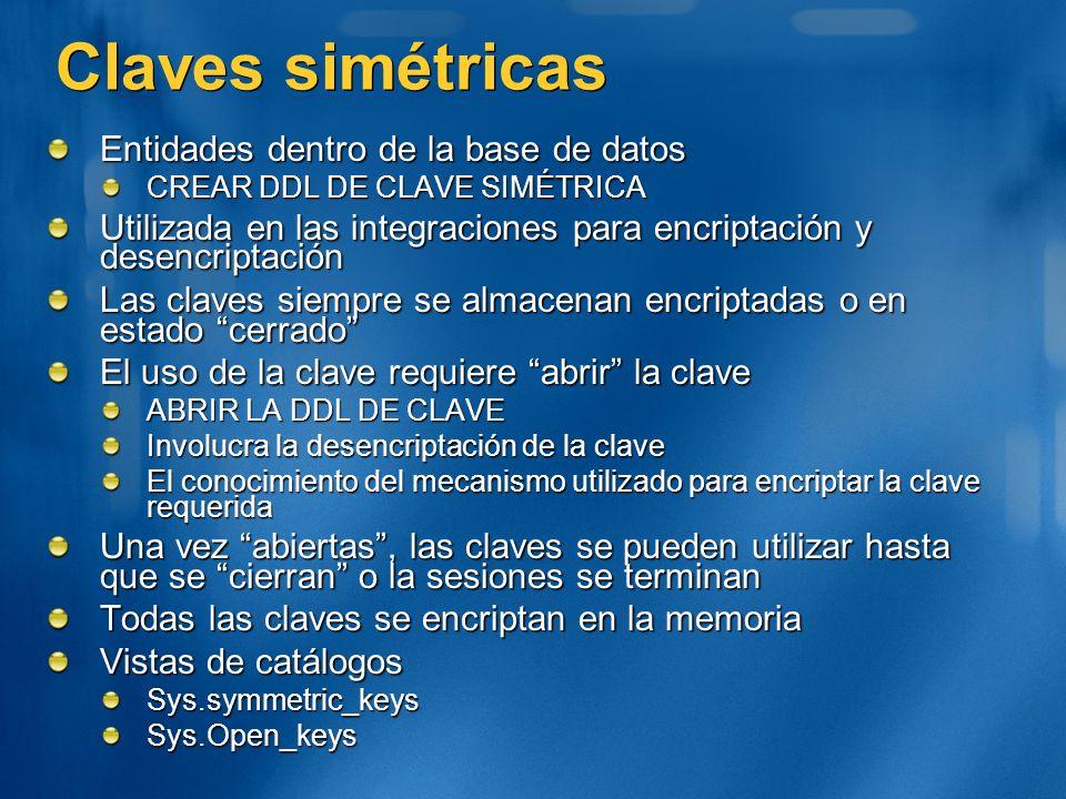 Claves simétricas Entidades dentro de la base de datos CREAR DDL DE CLAVE SIMÉTRICA Utilizada en las integraciones para encriptación y desencriptación