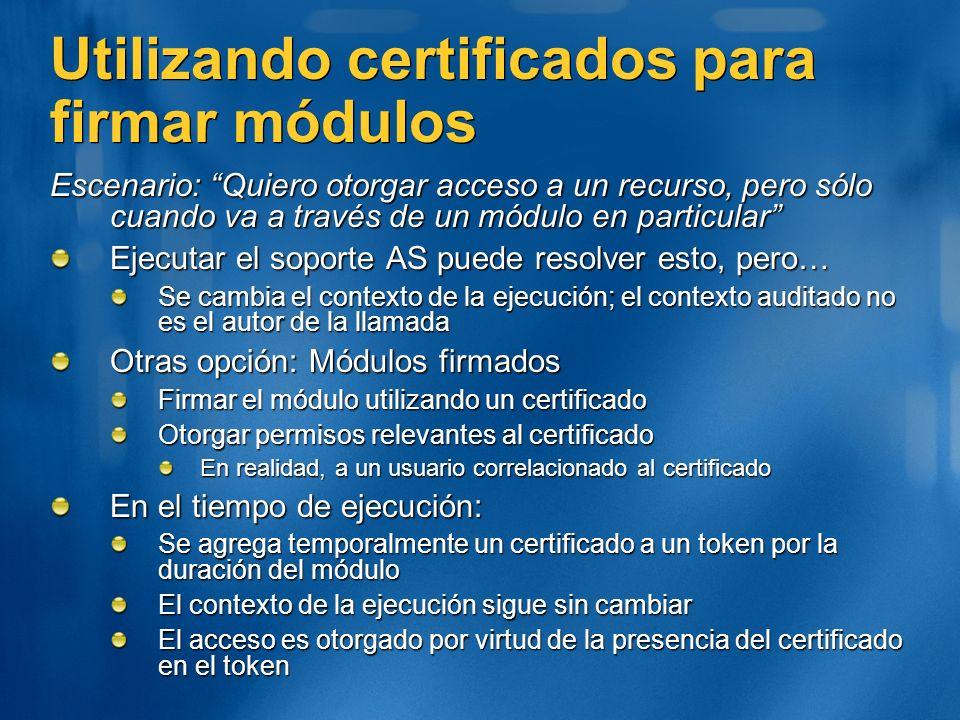 Utilizando certificados para firmar módulos Escenario: Quiero otorgar acceso a un recurso, pero sólo cuando va a través de un módulo en particular Eje