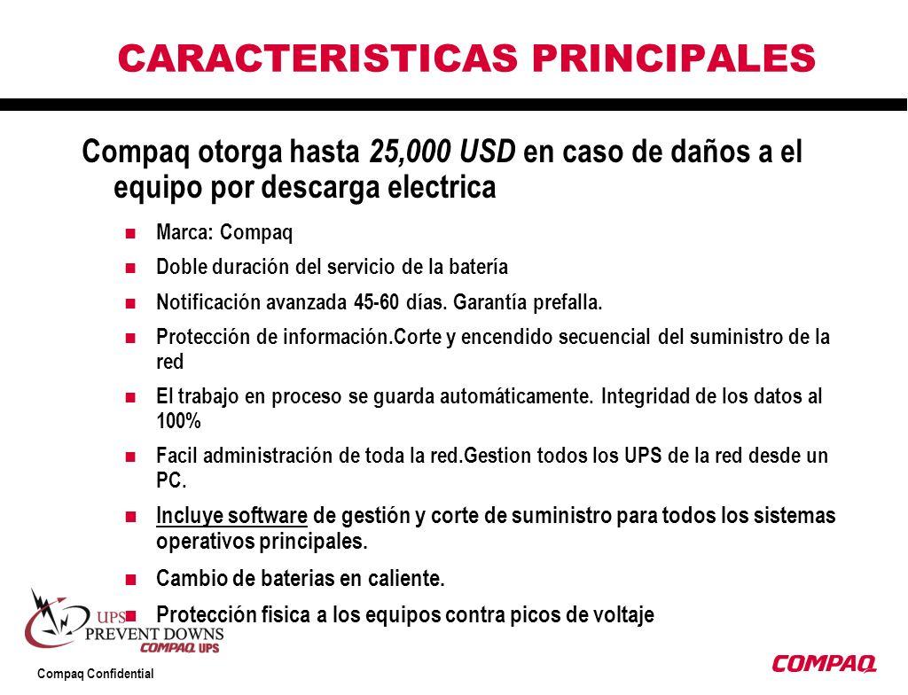 Compaq Confidential CARACTERISTICAS PRINCIPALES Compaq otorga hasta 25,000 USD en caso de daños a el equipo por descarga electrica Marca: Compaq Doble duración del servicio de la batería Notificación avanzada 45-60 días.