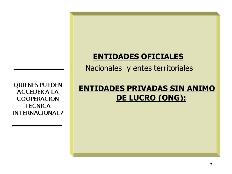 7 QUIENES PUEDEN ACCEDER A LA COOPERACION TECNICA INTERNACIONAL ? ENTIDADES OFICIALES Nacionales y entes territoriales ENTIDADES PRIVADAS SIN ANIMO DE
