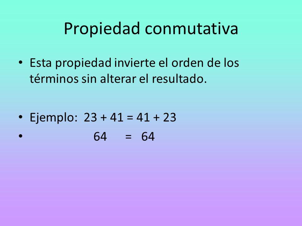 Propiedad conmutativa Esta propiedad invierte el orden de los términos sin alterar el resultado. Ejemplo: 23 + 41 = 41 + 23 64 = 64