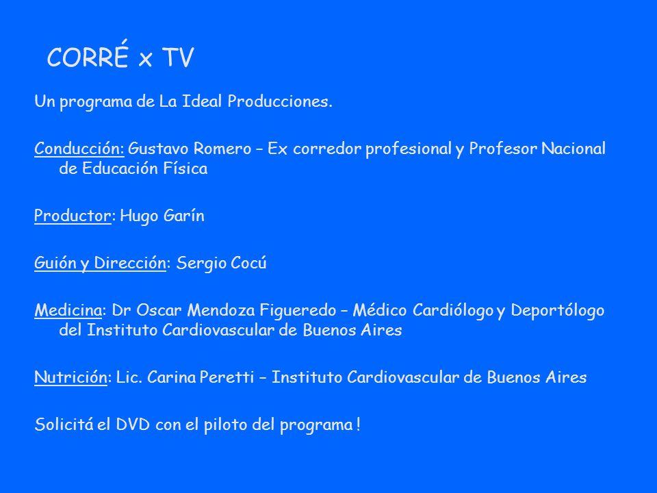 CORRÉ x TV Un programa de La Ideal Producciones. Conducción: Gustavo Romero – Ex corredor profesional y Profesor Nacional de Educación Física Producto