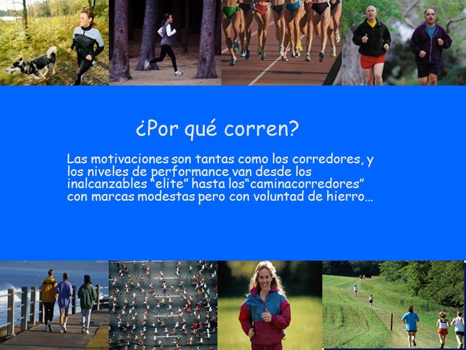 ¿Por qué corren? Las motivaciones son tantas como los corredores, y los niveles de performance van desde los inalcanzables elite hasta loscaminacorred
