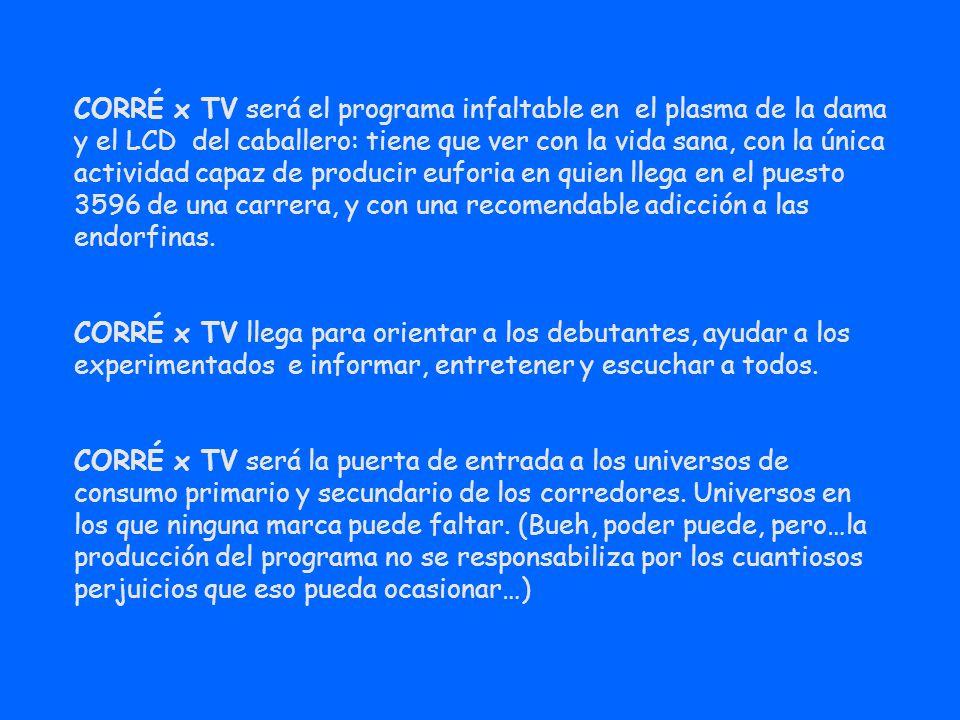 CORRE x TV tiene 3 secciones fijas fundamentales, que son el pilar del programa: Entrenamiento: planes específicos para distintos tipos de carreras, para objetivos específicos, tips, técnica, etc.
