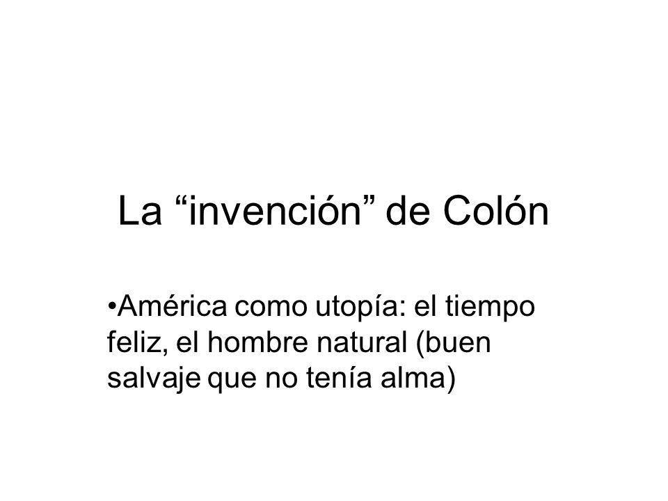 La invención de Colón América como utopía: el tiempo feliz, el hombre natural (buen salvaje que no tenía alma)