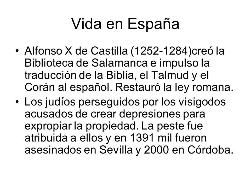 Vida en España Alfonso X de Castilla (1252-1284)creó la Biblioteca de Salamanca e impulso la traducción de la Biblia, el Talmud y el Corán al español.