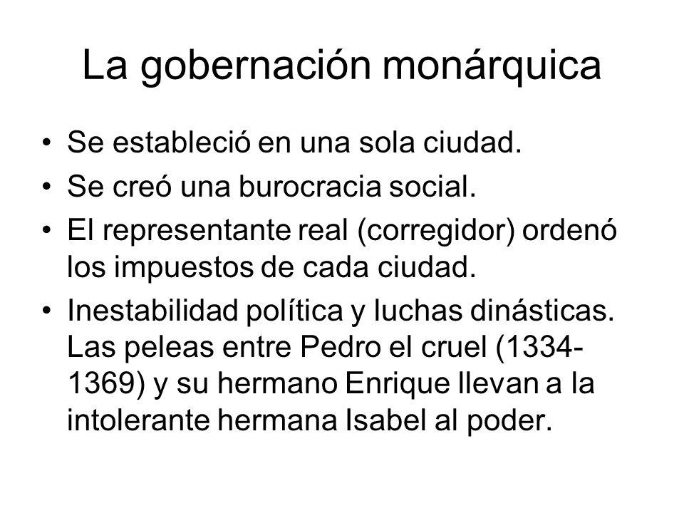 La gobernación monárquica Se estableció en una sola ciudad. Se creó una burocracia social. El representante real (corregidor) ordenó los impuestos de