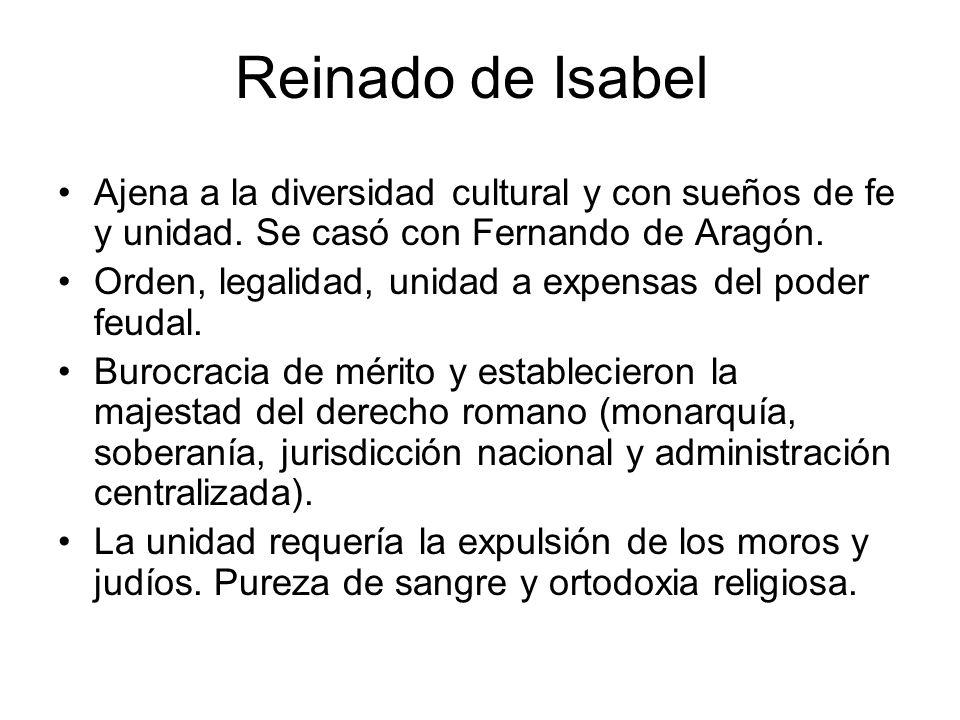 Reinado de Isabel Ajena a la diversidad cultural y con sueños de fe y unidad. Se casó con Fernando de Aragón. Orden, legalidad, unidad a expensas del