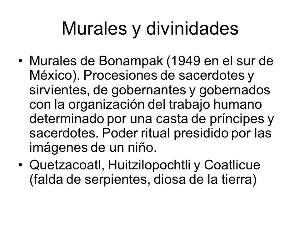 Murales y divinidades Murales de Bonampak (1949 en el sur de México). Procesiones de sacerdotes y sirvientes, de gobernantes y gobernados con la organ
