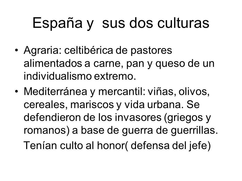 España y sus dos culturas Agraria: celtibérica de pastores alimentados a carne, pan y queso de un individualismo extremo. Mediterránea y mercantil: vi