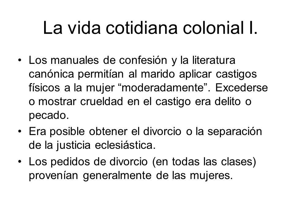 La vida cotidiana colonial I. Los manuales de confesión y la literatura canónica permitían al marido aplicar castigos físicos a la mujer moderadamente