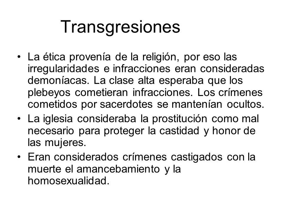 Transgresiones La ética provenía de la religión, por eso las irregularidades e infracciones eran consideradas demoníacas. La clase alta esperaba que l