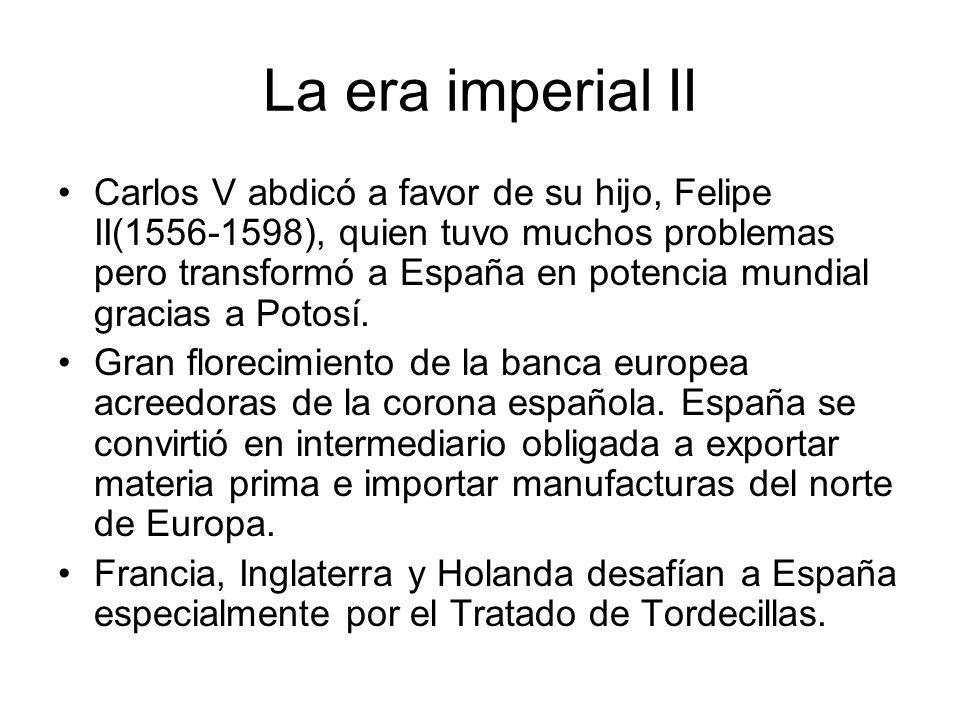 La era imperial II Carlos V abdicó a favor de su hijo, Felipe II(1556-1598), quien tuvo muchos problemas pero transformó a España en potencia mundial