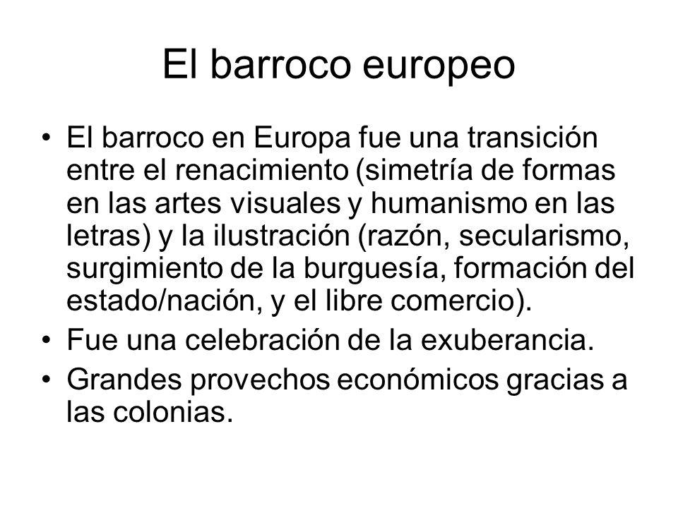 El barroco europeo El barroco en Europa fue una transición entre el renacimiento (simetría de formas en las artes visuales y humanismo en las letras)