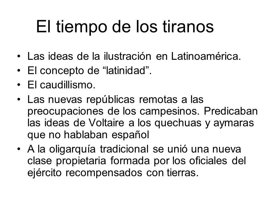El tiempo de los tiranos Las ideas de la ilustración en Latinoamérica. El concepto de latinidad. El caudillismo. Las nuevas repúblicas remotas a las p
