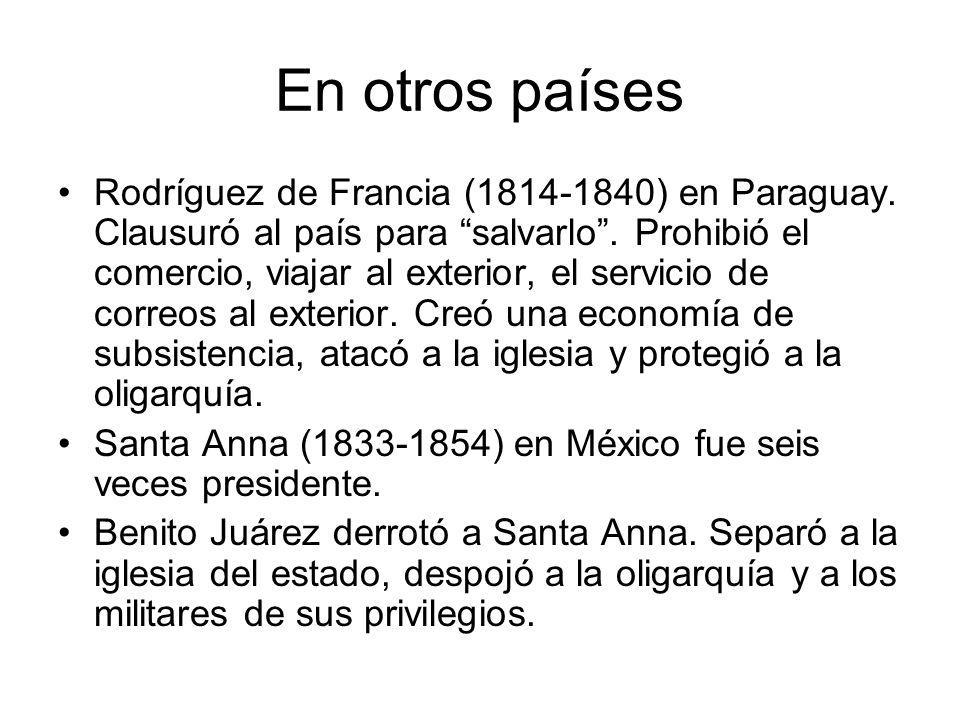 En otros países Rodríguez de Francia (1814-1840) en Paraguay. Clausuró al país para salvarlo. Prohibió el comercio, viajar al exterior, el servicio de
