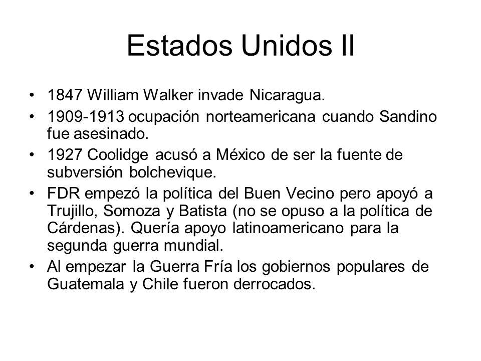 Estados Unidos II 1847 William Walker invade Nicaragua. 1909-1913 ocupación norteamericana cuando Sandino fue asesinado. 1927 Coolidge acusó a México