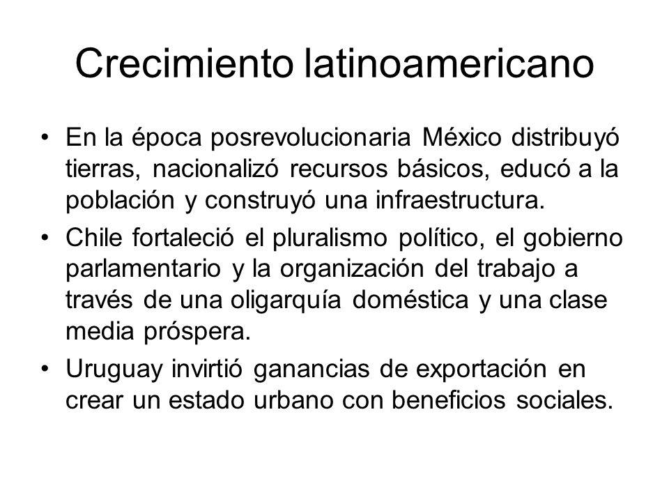 Crecimiento latinoamericano En la época posrevolucionaria México distribuyó tierras, nacionalizó recursos básicos, educó a la población y construyó un