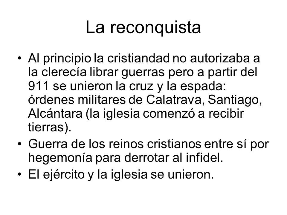 El feudalismo La reconquista acentuó las fuerzas feudales.