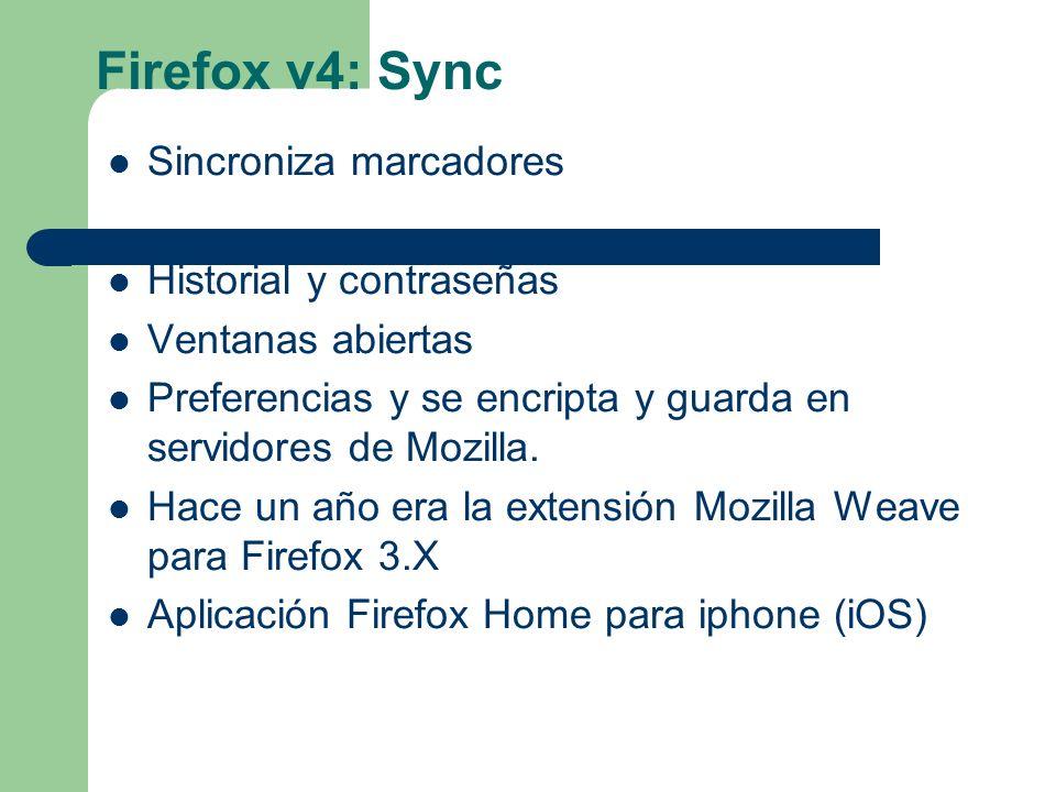 Firefox v4: Sync Sincroniza marcadores Historial y contraseñas Ventanas abiertas Preferencias y se encripta y guarda en servidores de Mozilla.