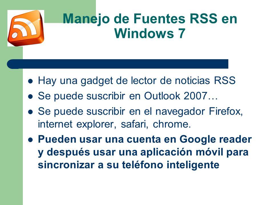 Manejo de Fuentes RSS en Windows 7 Hay una gadget de lector de noticias RSS Se puede suscribir en Outlook 2007… Se puede suscribir en el navegador Firefox, internet explorer, safari, chrome.