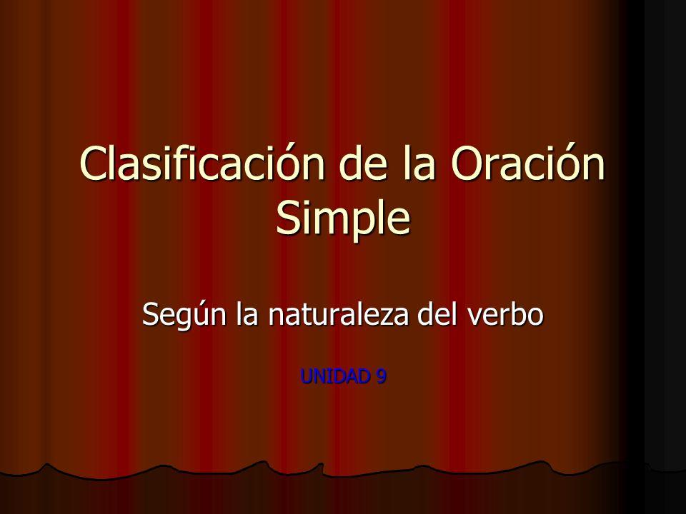 Clasificación de la Oración Simple Según la naturaleza del verbo UNIDAD 9
