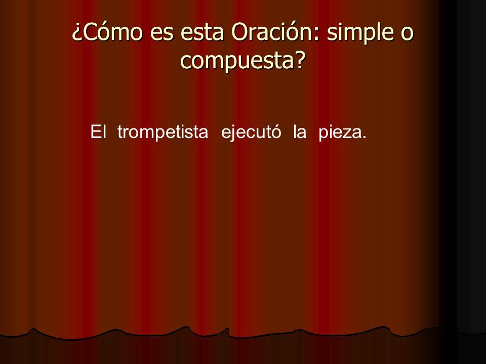 El trompetista ejecutó la pieza. ¿Cómo es esta Oración: simple o compuesta?